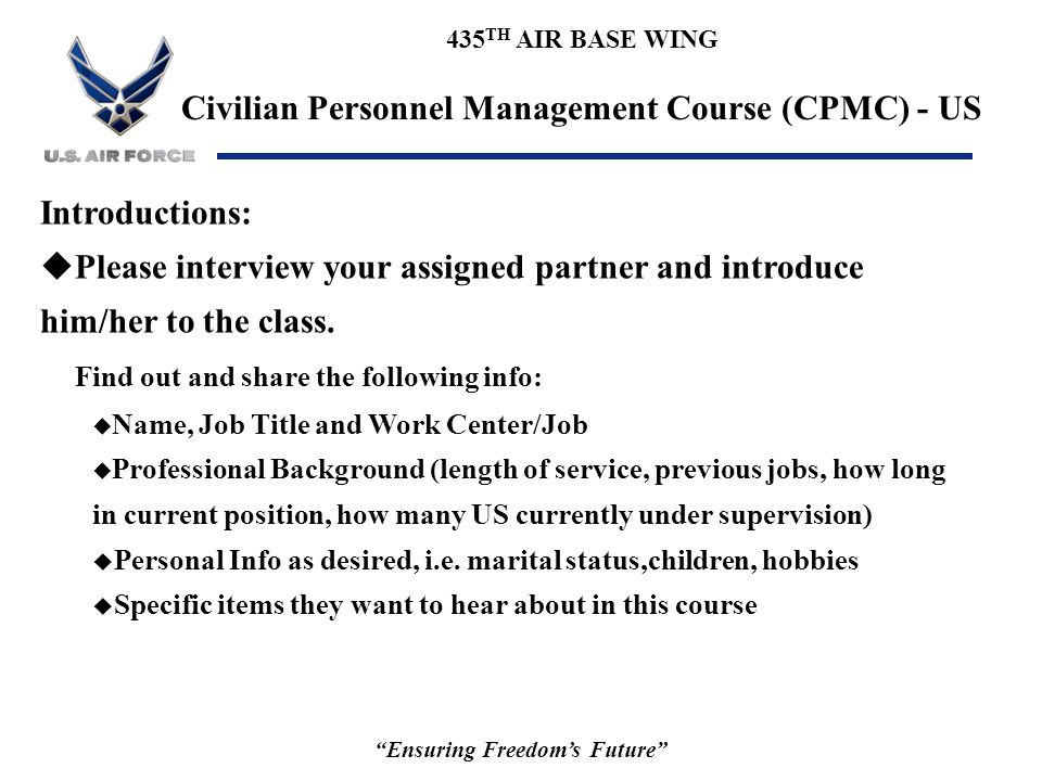 """435 TH AIR BASE WING Civilian Personnel Management Course (CPMC) - US """"Ensuring Freedom's Future"""" Introductions: uPlease interview your assigned partn"""
