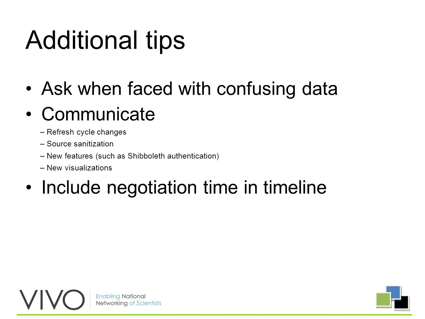 Additional tips Ask when faced with confusing data Communicate –Refresh cycle changes –Source sanitization –New features (such as Shibboleth authentication) –New visualizations Include negotiation time in timeline