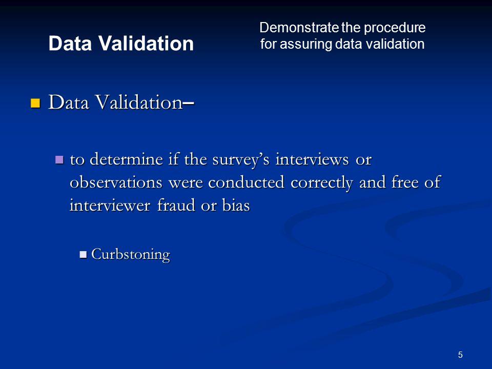 6 Process of Validation Process of Validation Fraud Fraud Screening Screening Procedure Procedure Completeness Completeness Courtesy Courtesy Data Validation Demonstrate the procedure for assuring data validation