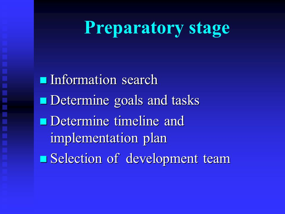 Preparatory stage Information search Information search Determine goals and tasks Determine goals and tasks Determine timeline and implementation plan Determine timeline and implementation plan Selection of development team Selection of development team