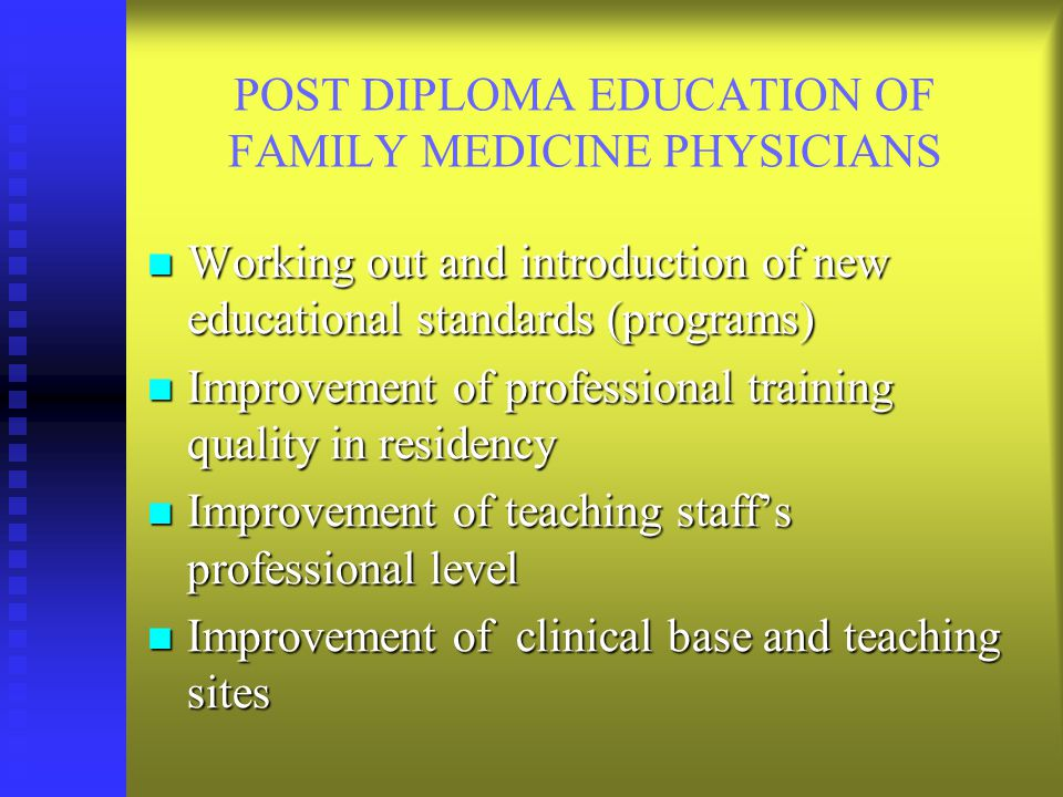 POST DIPLOMA EDUCATION OF FAMILY MEDICINE PHYSICIANS Working out and introduction of new educational standards (programs) Working out and introduction of new educational standards (programs) Improvement of professional training quality in residency Improvement of professional training quality in residency Improvement of teaching staff's professional level Improvement of teaching staff's professional level Improvement of clinical base and teaching sites Improvement of clinical base and teaching sites