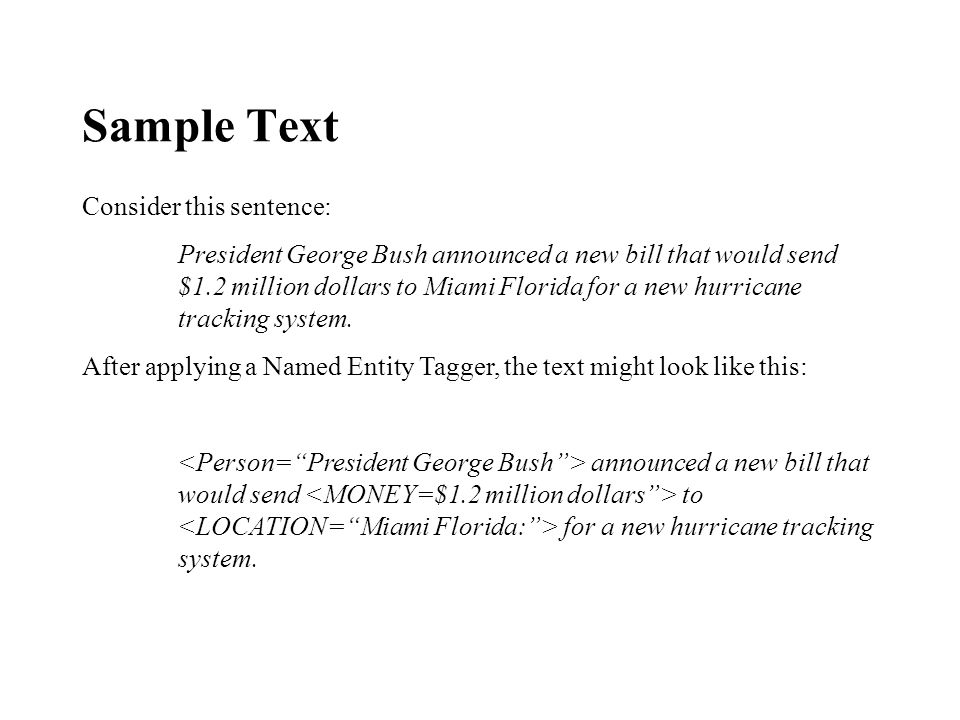 Sample Text Consider this sentence: President George Bush announced a new bill that would send $1.2 million dollars to Miami Florida for a new hurricane tracking system.
