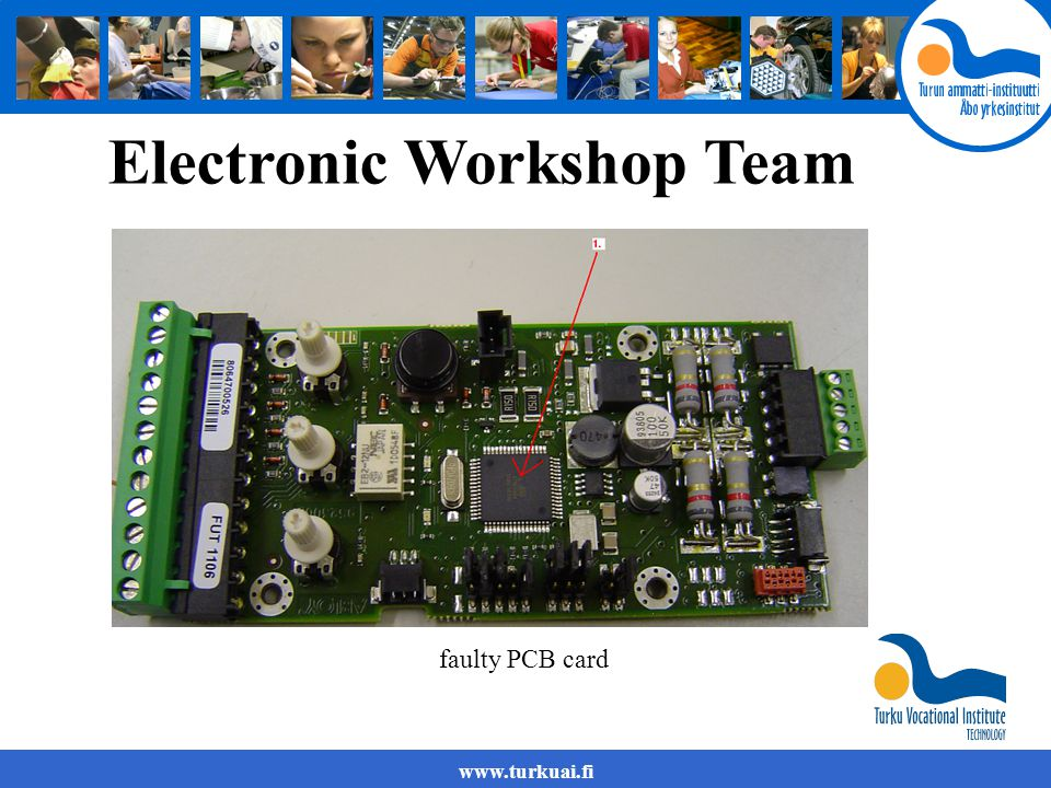 www.turkuai.fi Electronic Workshop Team faulty PCB card