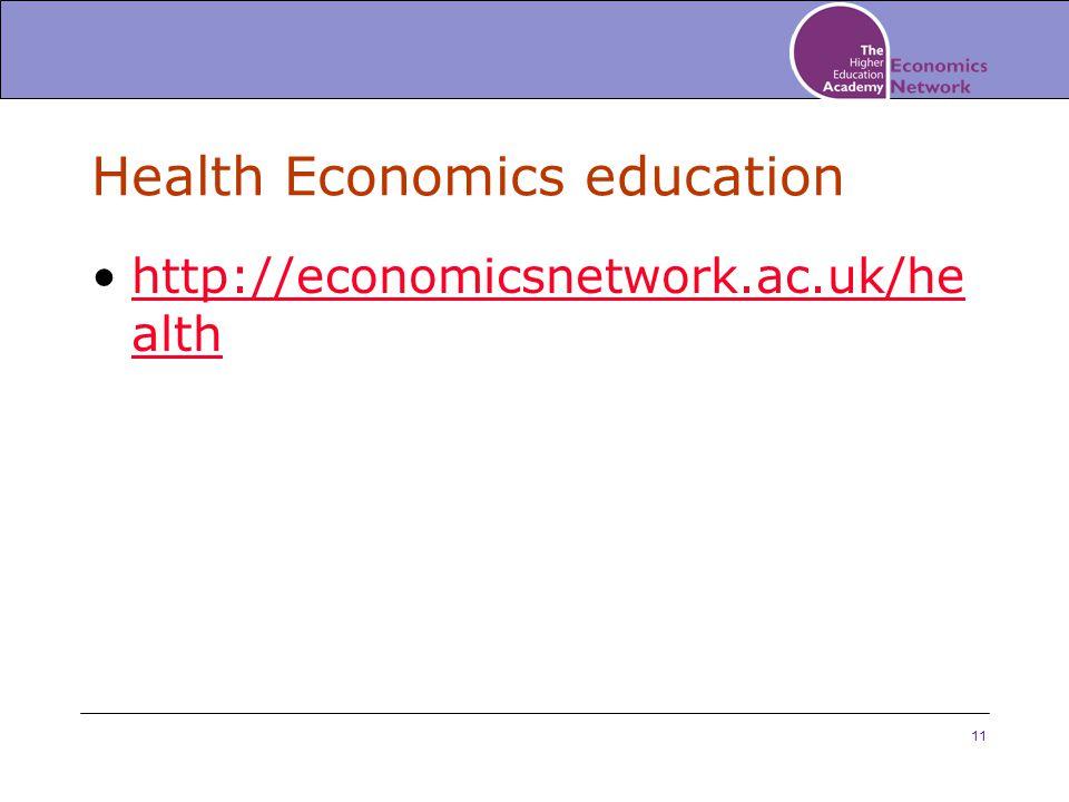 11 Health Economics education http://economicsnetwork.ac.uk/he althhttp://economicsnetwork.ac.uk/he alth