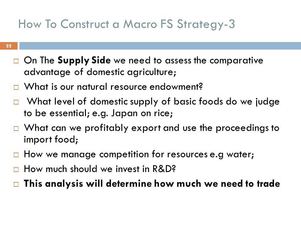 How To Construct a Macro FS Strategy-3  On The Supply Side we need to assess the comparative advantage of domestic agriculture;  What is our natural resource endowment.