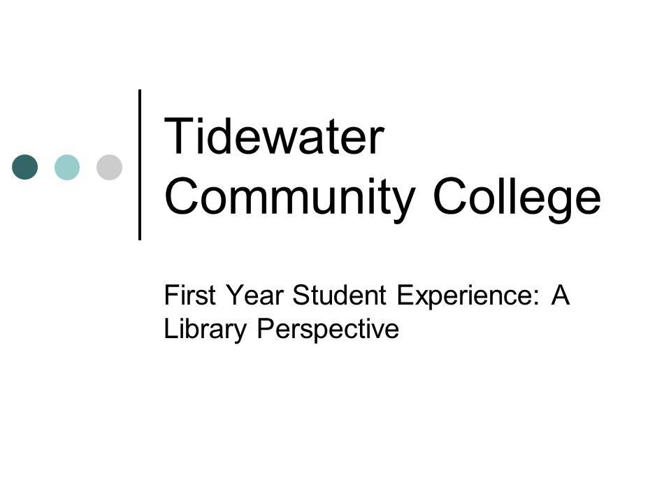 Tidewater Community College First Year Student Experience: A Library Perspective