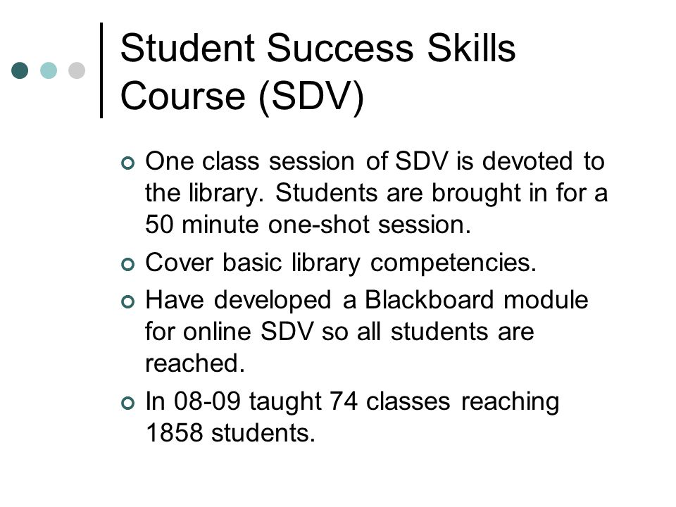 Student Success Skills Course (SDV) One class session of SDV is devoted to the library.