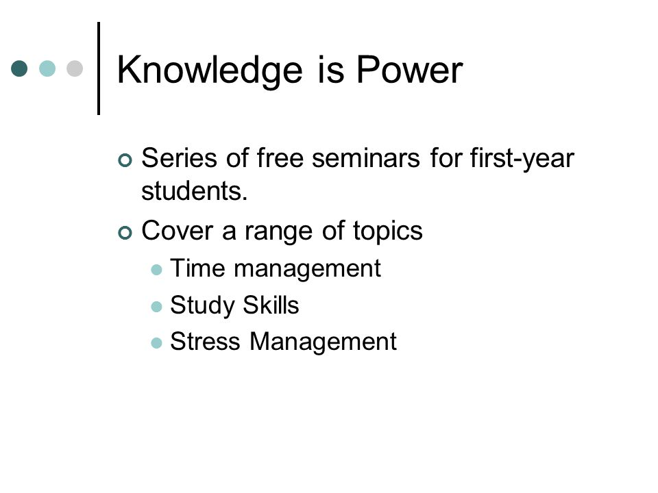 Knowledge is Power Series of free seminars for first-year students.