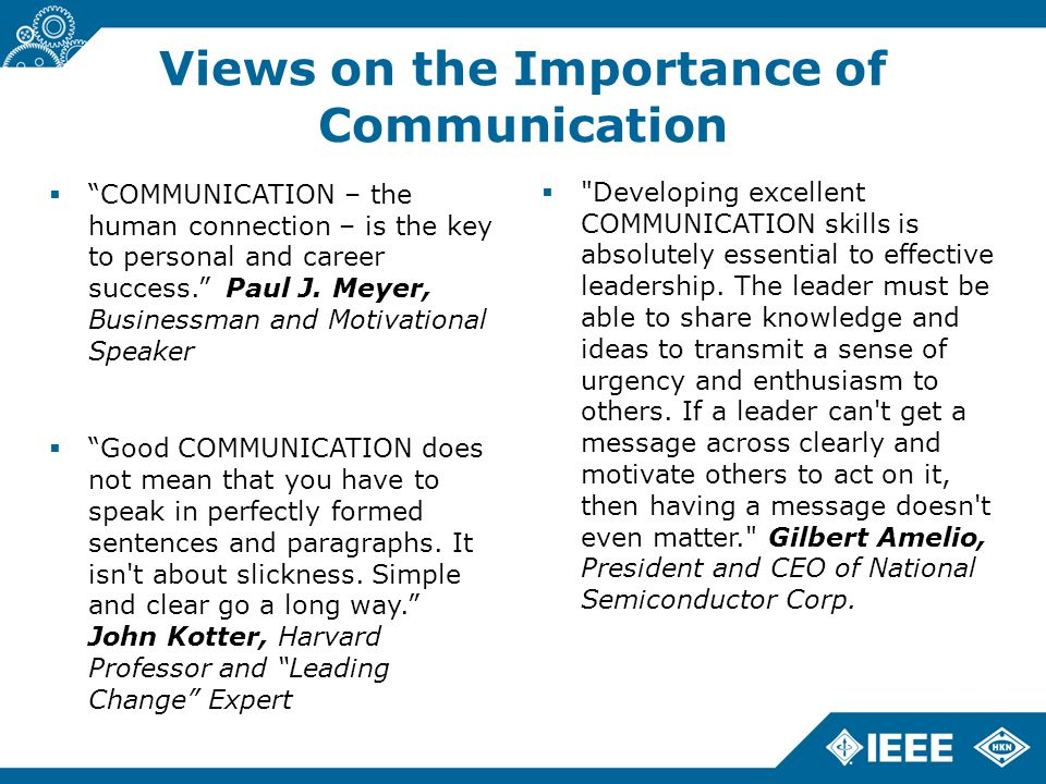 Views on the Importance of Communication  COMMUNICATION – the human connection – is the key to personal and career success. Paul J.