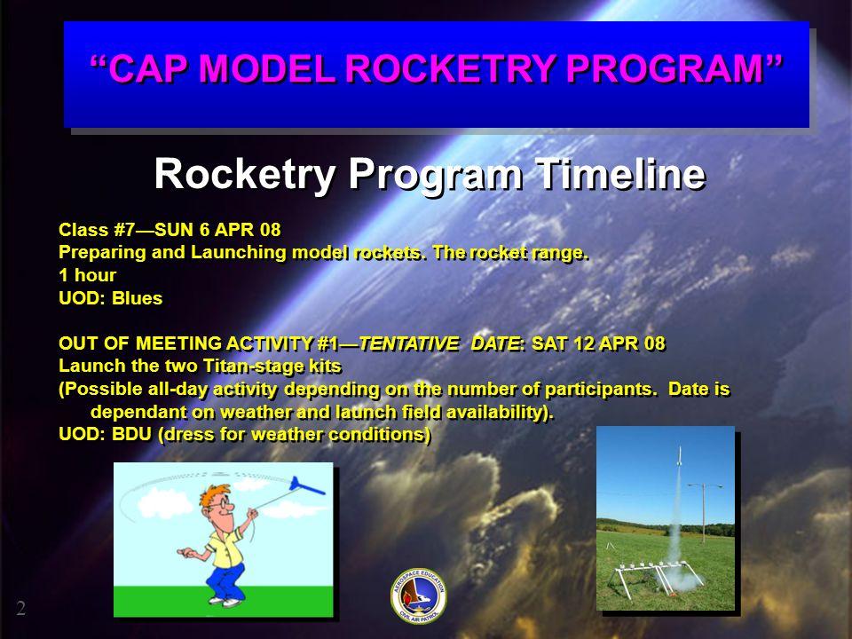 """""""CAP MODEL ROCKETRY PROGRAM"""" Rocketry Program Timeline Class #7—SUN 6 APR 08 Preparing and Launching model rockets. The rocket range. 1 hour UOD: Blue"""
