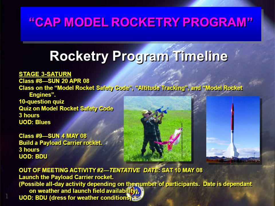 """CAP MODEL ROCKETRY PROGRAM"" 1 Rocketry Program Timeline STAGE 3-SATURN Class #8—SUN 20 APR 08 Class on the ""Model Rocket Safety Code"", ""Altitude Trac"
