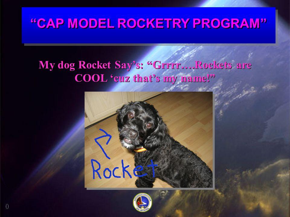 "My dog Rocket Say's: ""Grrrr….Rockets are COOL 'cuz that's my name!"" My dog Rocket Say's: ""Grrrr….Rockets are COOL 'cuz that's my name!"" 0 ""CAP MODEL R"