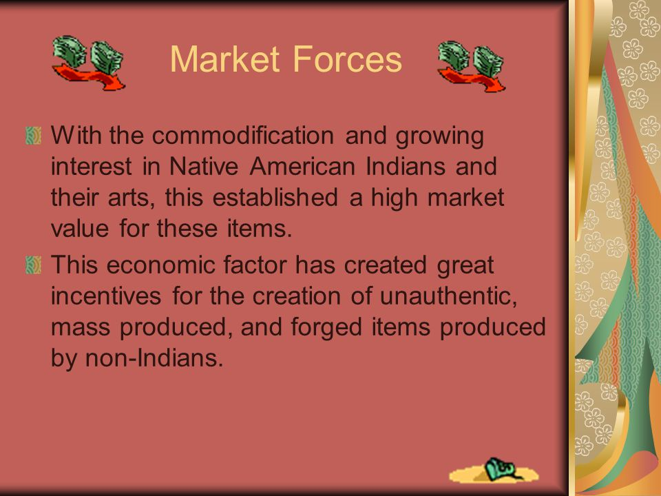 Market Forces With the commodification and growing interest in Native American Indians and their arts, this established a high market value for these items.