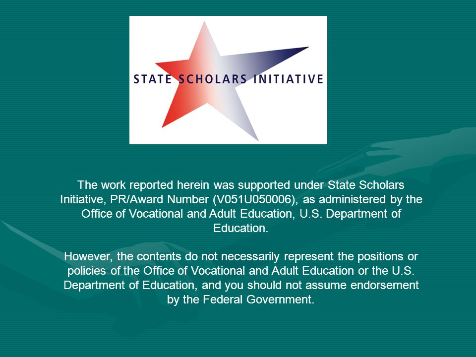 The work reported herein was supported under State Scholars Initiative, PR/Award Number (V051U050006), as administered by the Office of Vocational and Adult Education, U.S.