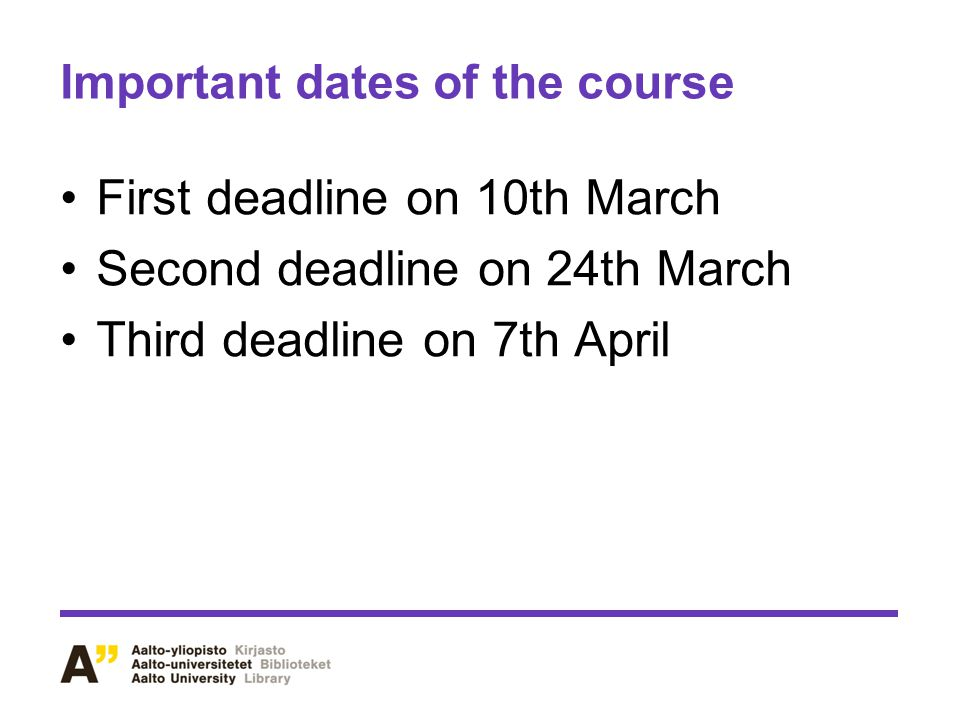 Important dates of the course First deadline on 10th March Second deadline on 24th March Third deadline on 7th April