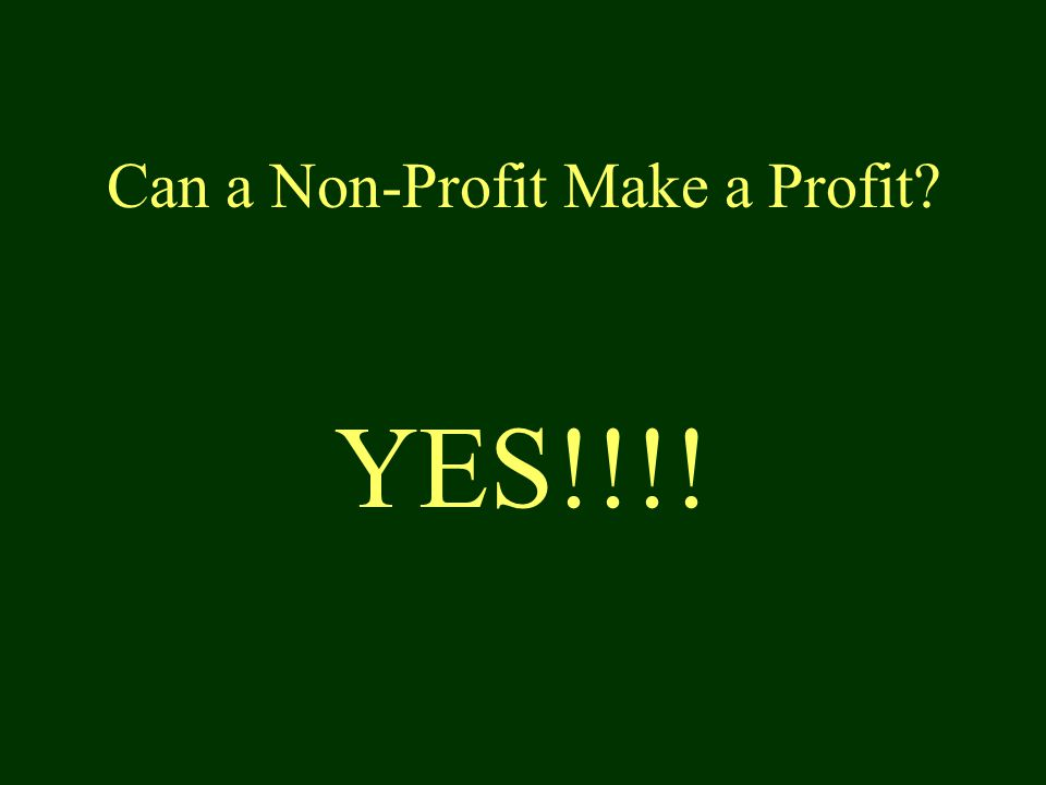 Can a Non-Profit Make a Profit YES!!!!