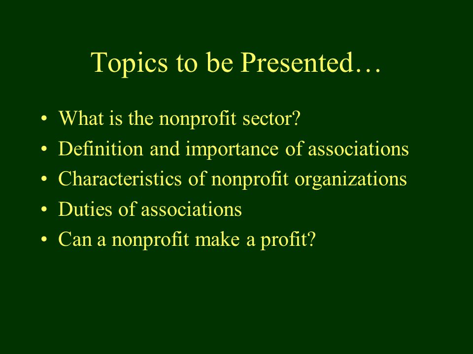 Topics to be Presented… What is the nonprofit sector.