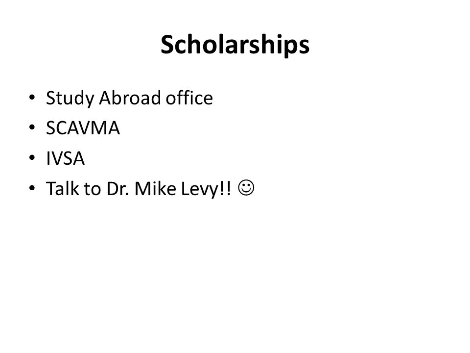 Scholarships Study Abroad office SCAVMA IVSA Talk to Dr. Mike Levy!!