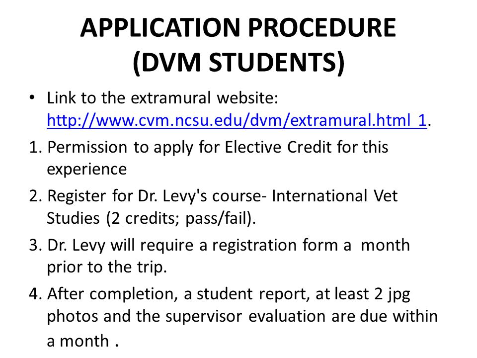 APPLICATION PROCEDURE (DVM STUDENTS) Link to the extramural website: http://www.cvm.ncsu.edu/dvm/extramural.html 1.