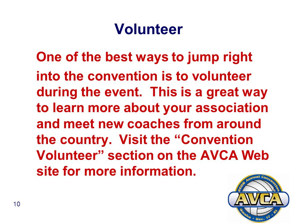 10 Volunteer One of the best ways to jump right into the convention is to volunteer during the event.