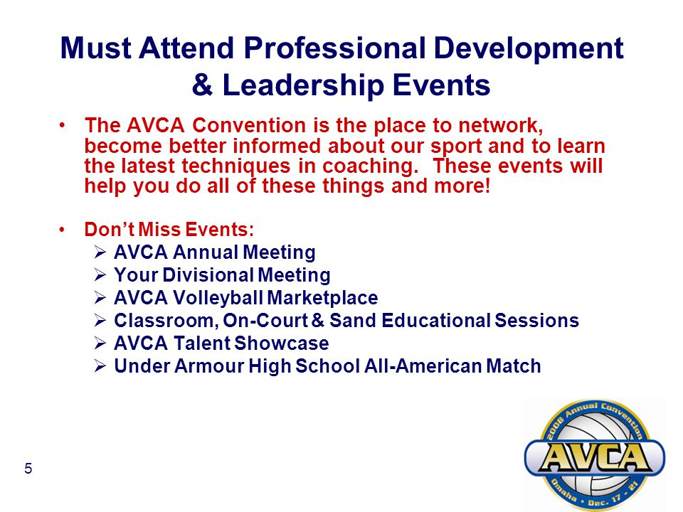 5 Must Attend Professional Development & Leadership Events The AVCA Convention is the place to network, become better informed about our sport and to learn the latest techniques in coaching.