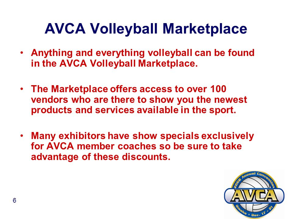 6 AVCA Volleyball Marketplace Anything and everything volleyball can be found in the AVCA Volleyball Marketplace.