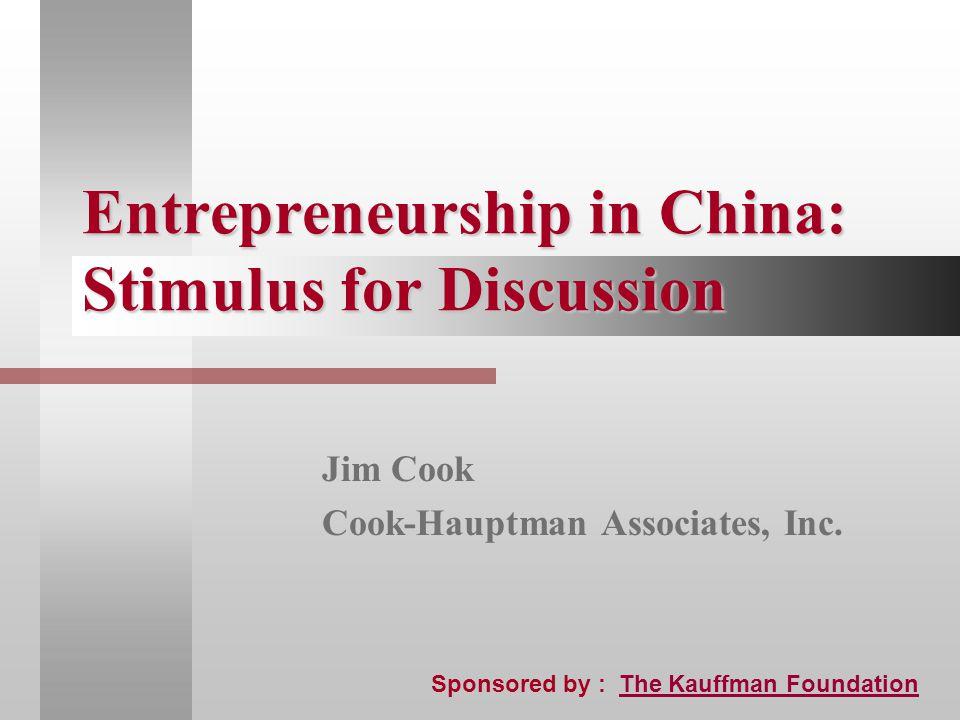 Entrepreneurship in China: Stimulus for Discussion Jim Cook Cook-Hauptman Associates, Inc.