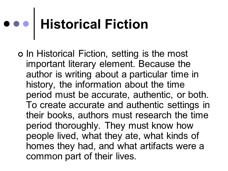 Historical Fiction In Historical Fiction, setting is the most important literary element.