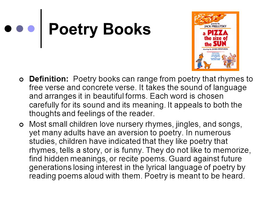 Poetry Books Definition: Poetry books can range from poetry that rhymes to free verse and concrete verse.