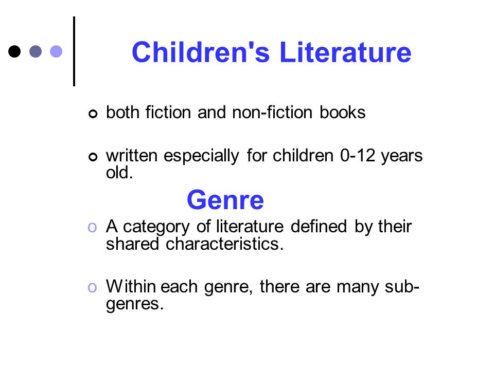 Children s Literature both fiction and non-fiction books written especially for children 0-12 years old.