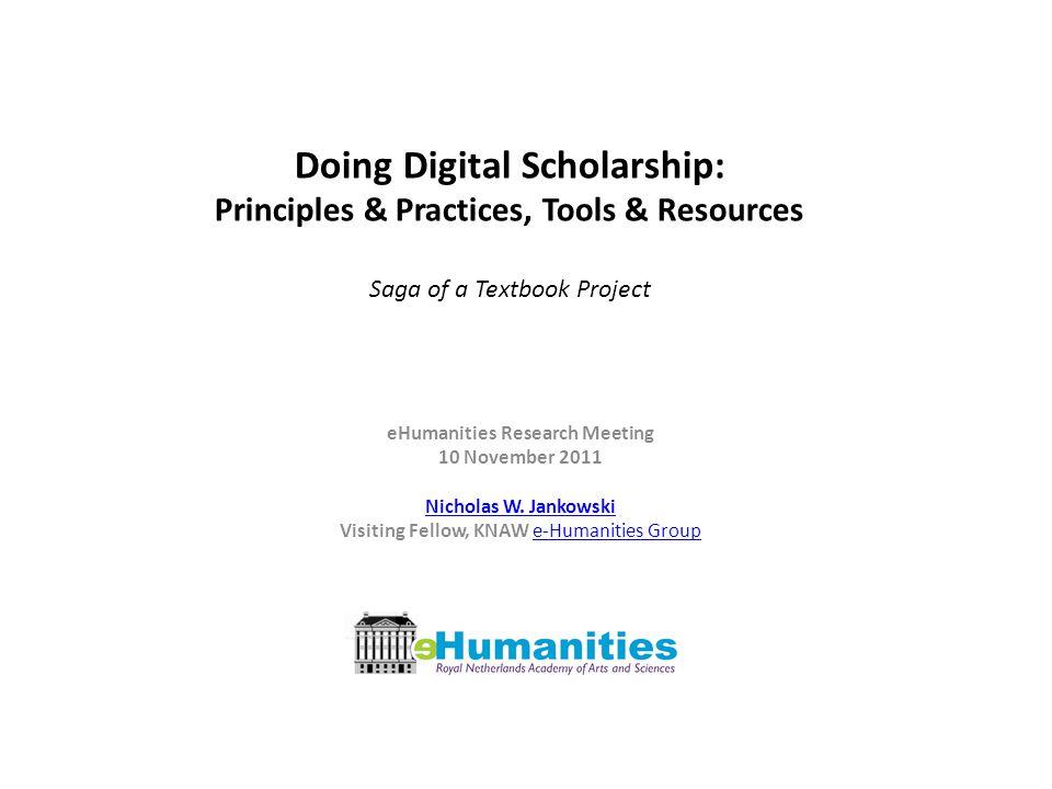 Doing Digital Scholarship: Principles & Practices, Tools & Resources Saga of a Textbook Project eHumanities Research Meeting 10 November 2011 Nicholas W.