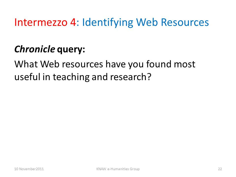 Intermezzo 4: Identifying Web Resources Chronicle query: What Web resources have you found most useful in teaching and research.