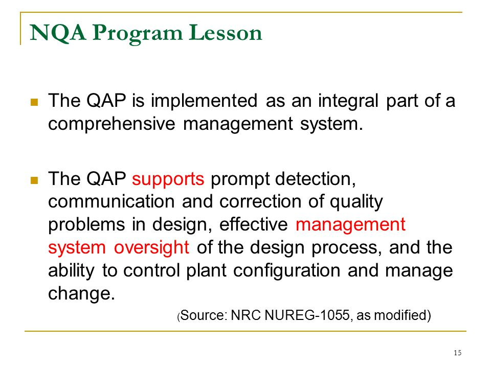 15 NQA Program Lesson The QAP is implemented as an integral part of a comprehensive management system.