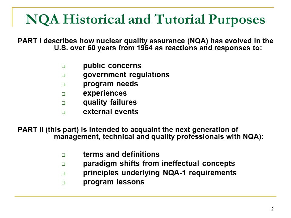 2 NQA Historical and Tutorial Purposes PART I describes how nuclear quality assurance (NQA) has evolved in the U.S.
