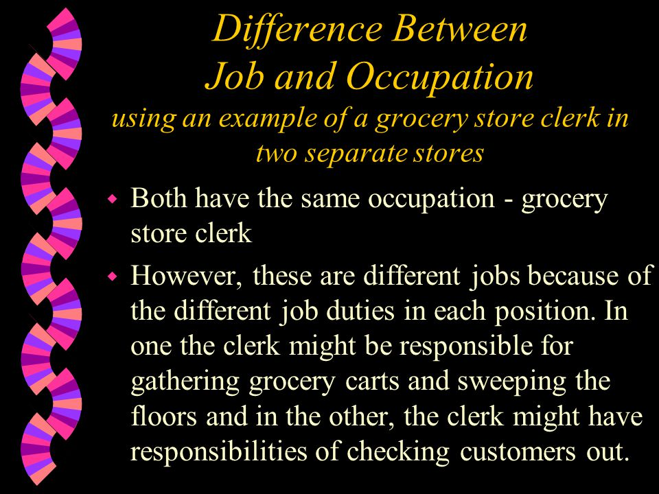 Difference Between Job and Occupation using an example of a grocery store clerk in two separate stores w Both have the same occupation - grocery store