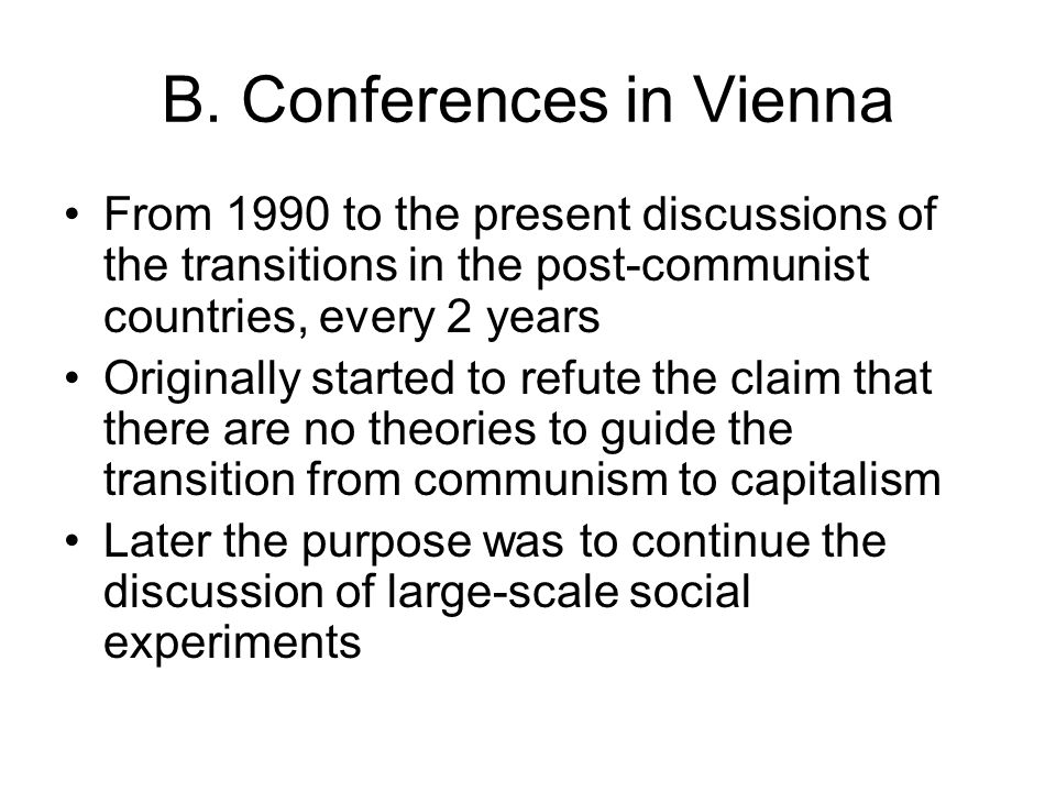 B. Conferences in Vienna From 1990 to the present discussions of the transitions in the post-communist countries, every 2 years Originally started to
