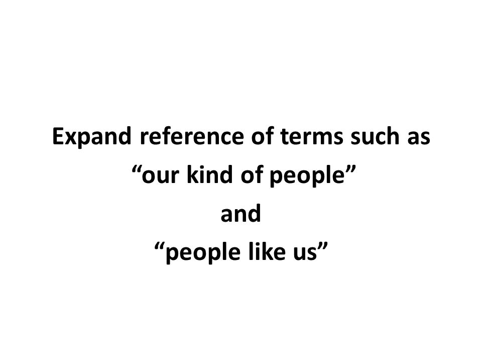 Expand reference of terms such as our kind of people and people like us