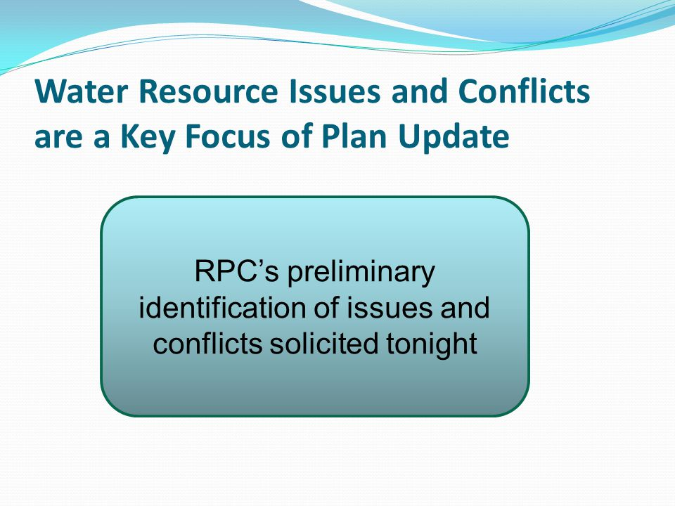 Water Resource Issues and Conflicts are a Key Focus of Plan Update RPC's preliminary identification of issues and conflicts solicited tonight