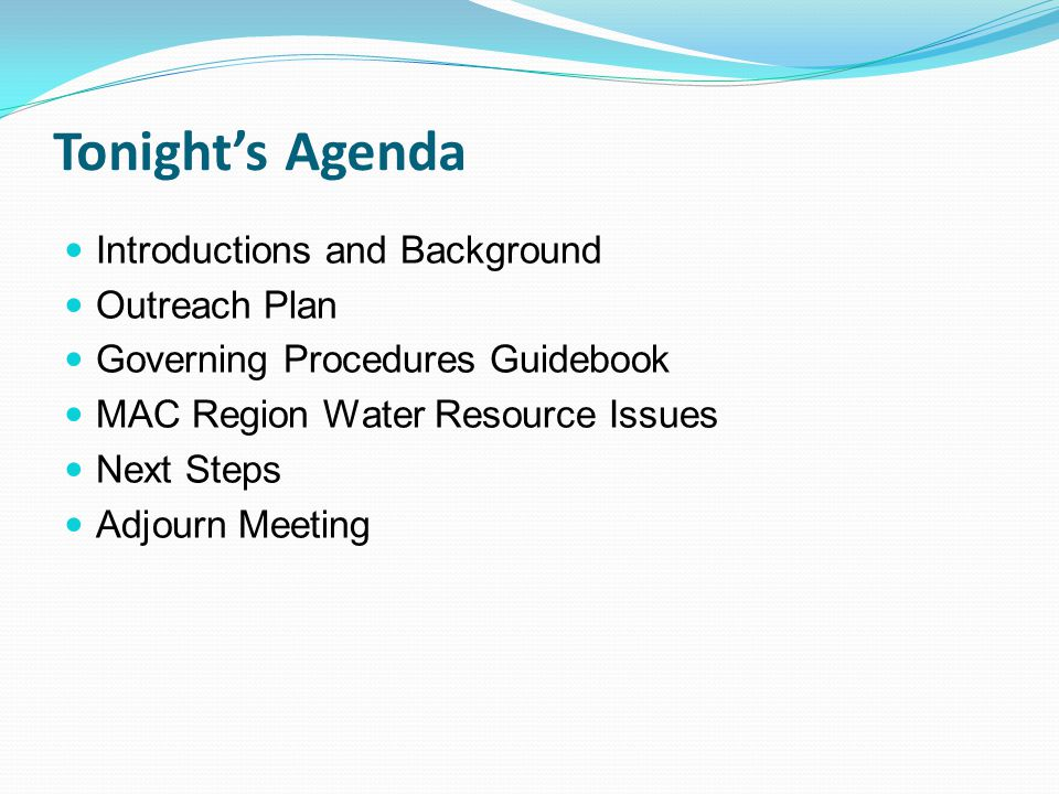 Tonight's Agenda Introductions and Background Outreach Plan Governing Procedures Guidebook MAC Region Water Resource Issues Next Steps Adjourn Meeting