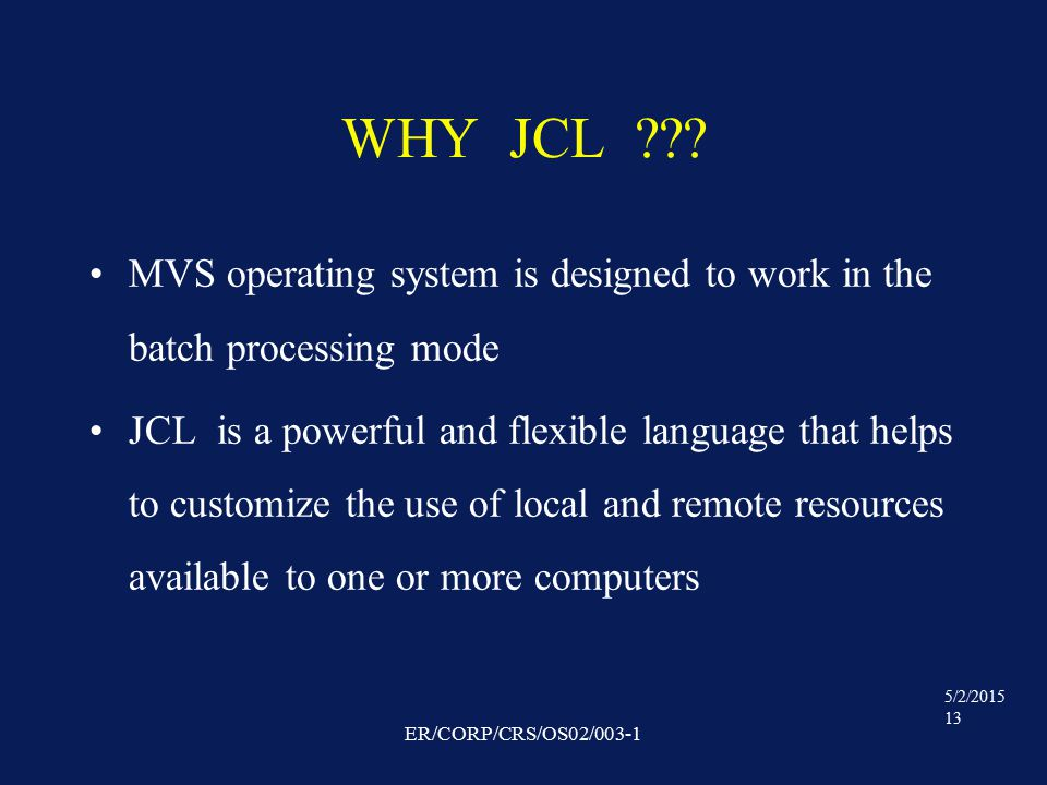5/2/2015 13 ER/CORP/CRS/OS02/003-1 WHY JCL .