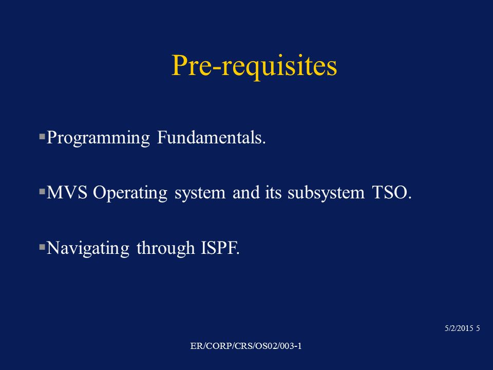5/2/2015 5 ER/CORP/CRS/OS02/003-1 Pre-requisites §Programming Fundamentals.