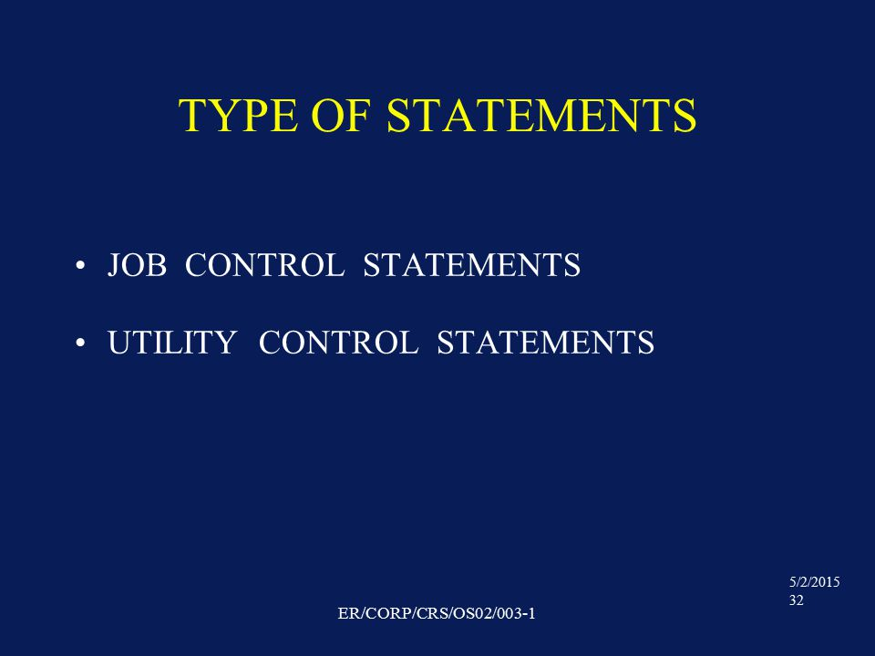 5/2/2015 32 ER/CORP/CRS/OS02/003-1 TYPE OF STATEMENTS JOB CONTROL STATEMENTS UTILITY CONTROL STATEMENTS