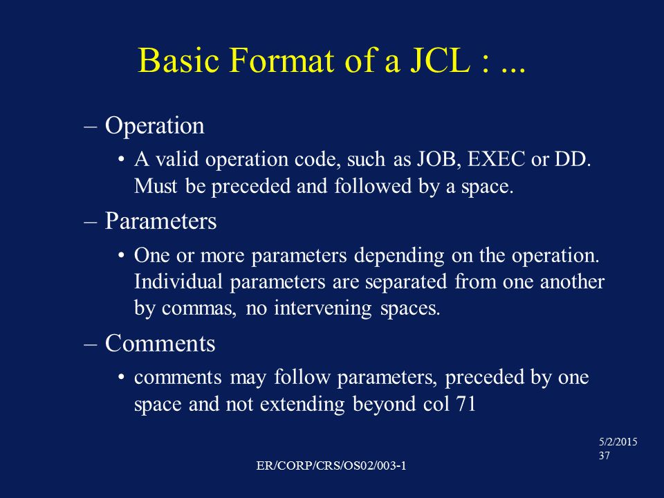 5/2/2015 37 ER/CORP/CRS/OS02/003-1 Basic Format of a JCL :...