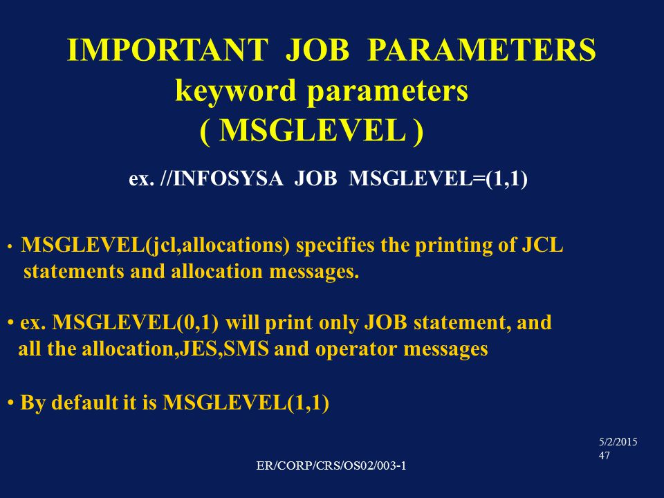 5/2/2015 47 ER/CORP/CRS/OS02/003-1 IMPORTANT JOB PARAMETERS keyword parameters ( MSGLEVEL ) ex.