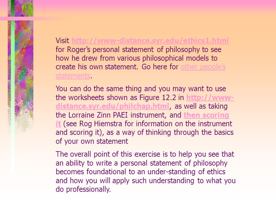 Visit http://www-distance.syr.edu/ethics1.html for Roger's personal statement of philosophy to see how he drew from various philosophical models to create his own statement.
