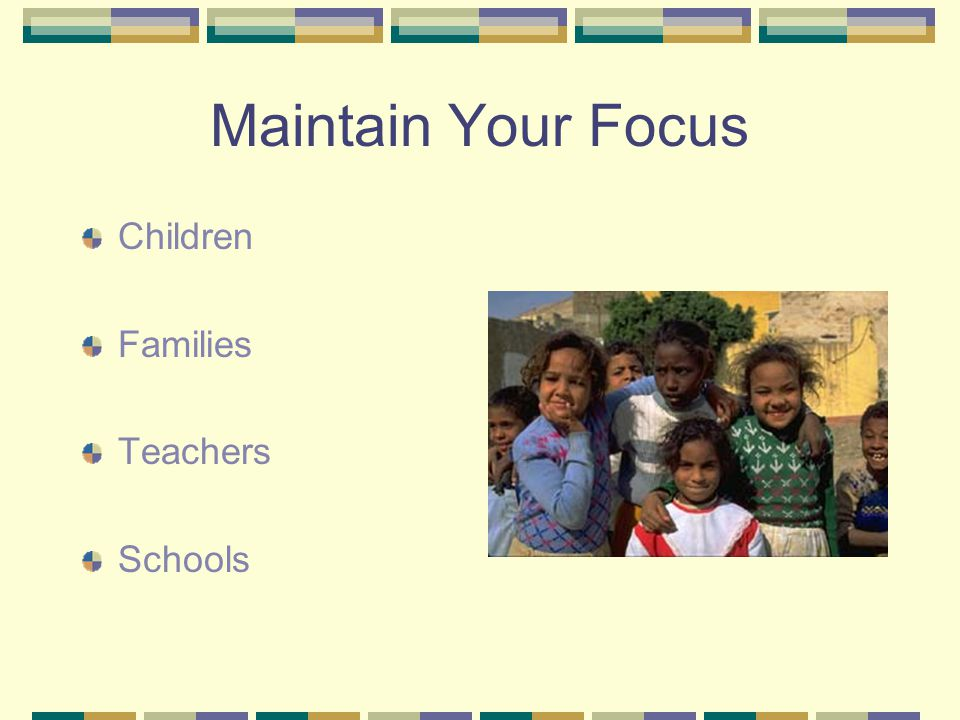 Maintain Your Focus Children Families Teachers Schools