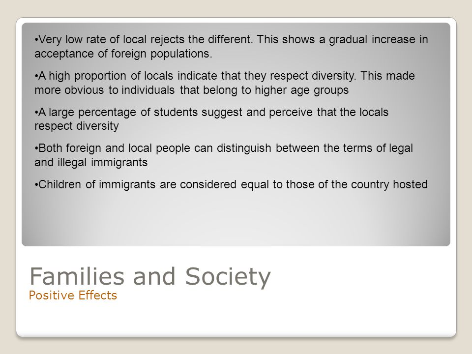 Families and Society Positive Effects Very low rate of local rejects the different.