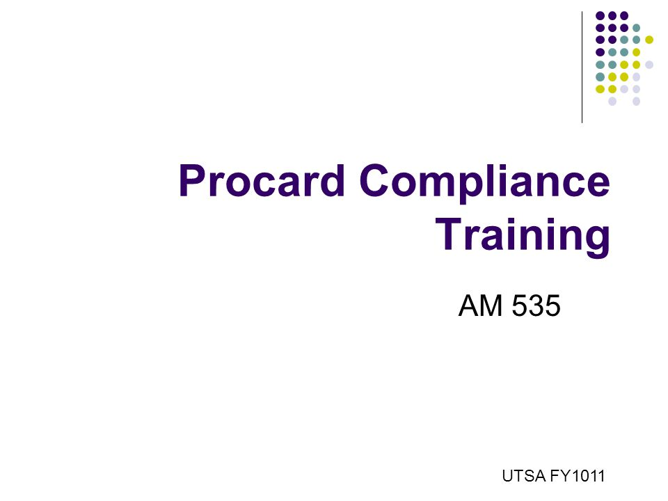 Procard Compliance Training AM 535 UTSA FY1011