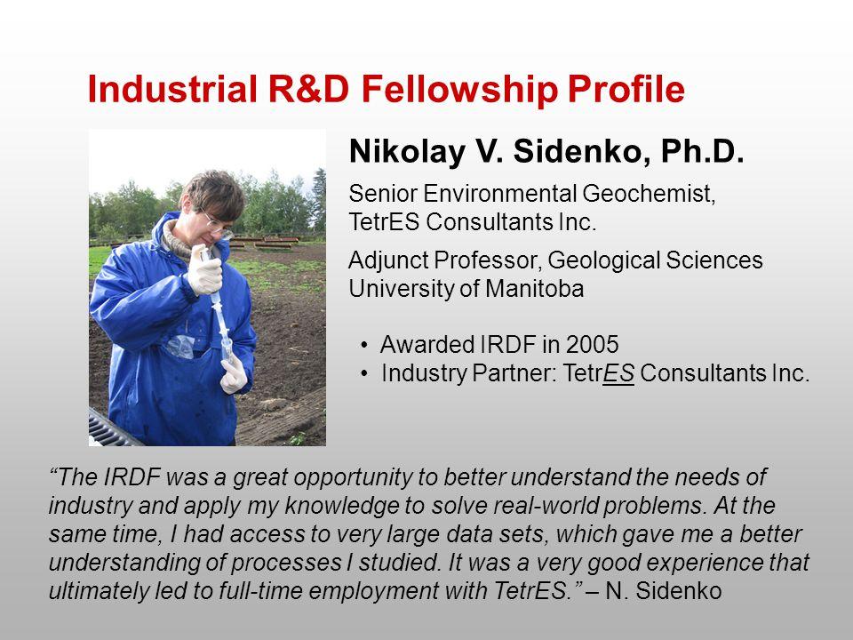Industrial R&D Fellowship Profile Nikolay V. Sidenko, Ph.D. Senior Environmental Geochemist, TetrES Consultants Inc. Adjunct Professor, Geological Sci