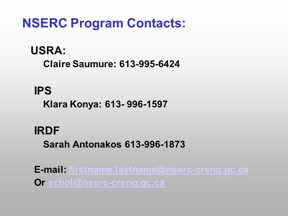 NSERC Program Contacts: USRA: Claire Saumure: 613-995-6424 IPS Klara Konya: 613- 996-1597 IRDF Sarah Antonakos 613-996-1873 E-mail: firstname.lastname